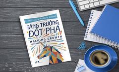 """""""Tăng trưởng đột phá"""": Cuốn sách hữu ích cho doanh nghiệp khởi nghiệp"""